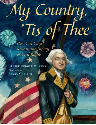 My Country, 'tis of Thee By Collier, Bryan (ILT)/ Murphy, Claire Rudolf